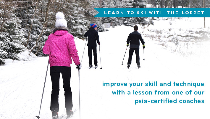 Learn to ski with the Loppet - Improve your skill and technique with a lesson from one of our psia-certified instructors.